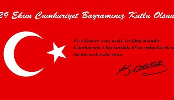'Cumhuriyet'i biz kurduk.O'nu yükseltecek ve sürdürecek sizlersiniz' M.K. ATATÜRK Cumhuriyet Bayramımız kutlu olsun